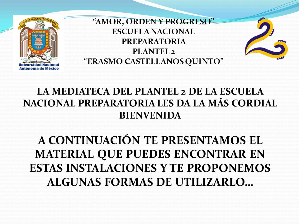 AMOR, ORDEN Y PROGRESO ESCUELA NACIONAL PREPARATORIA PLANTEL 2 ERASMO CASTELLANOS QUINTO LA MEDIATECA DEL PLANTEL 2 DE LA ESCUELA NACIONAL PREPARATORI