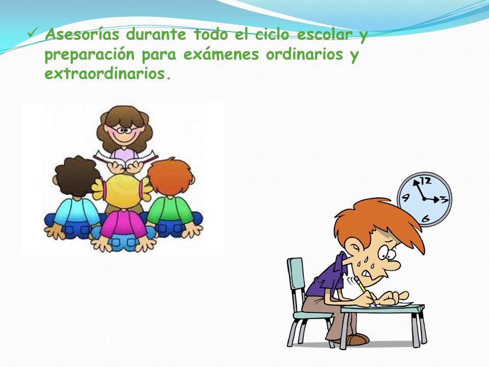 Asesorías durante todo el ciclo escolar y preparación para exámenes ordinarios y extraordinarios.