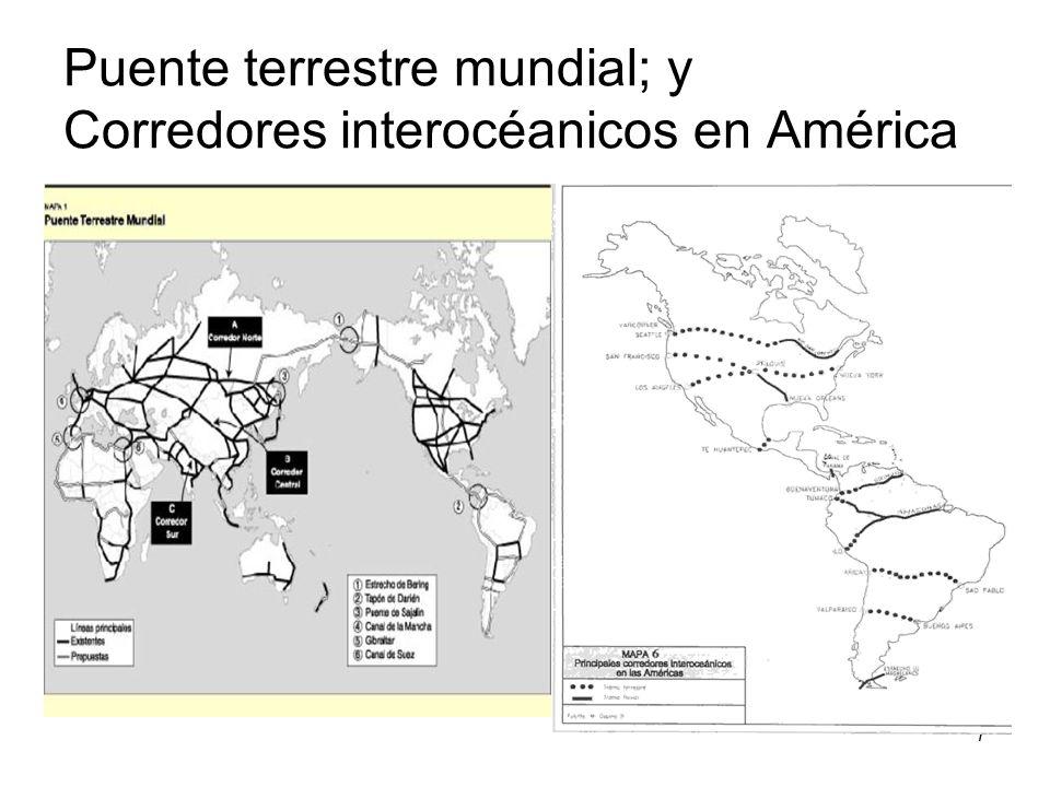 7 Puente terrestre mundial; y Corredores interocéanicos en América