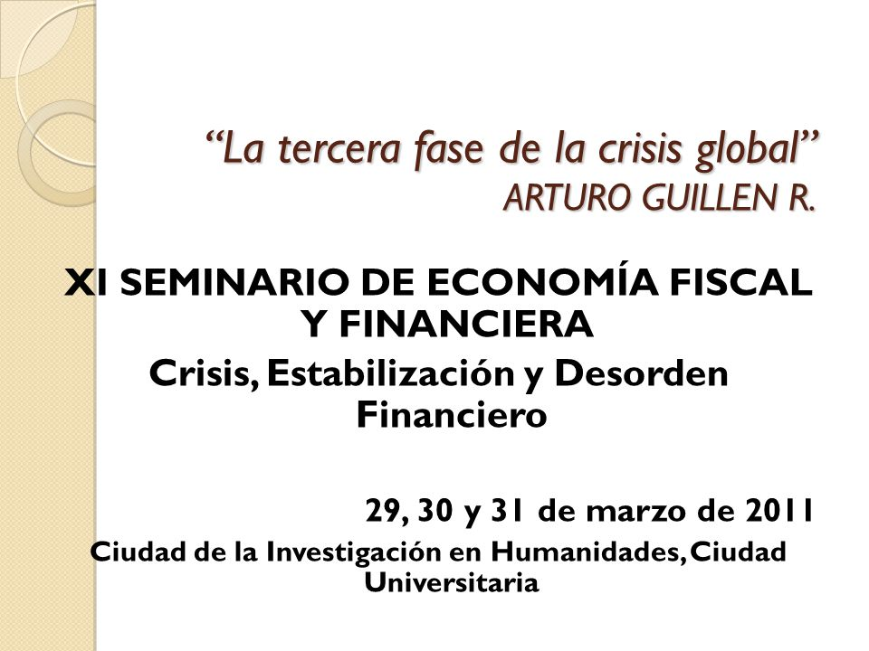La tercera fase de la crisis global ARTURO GUILLEN R.