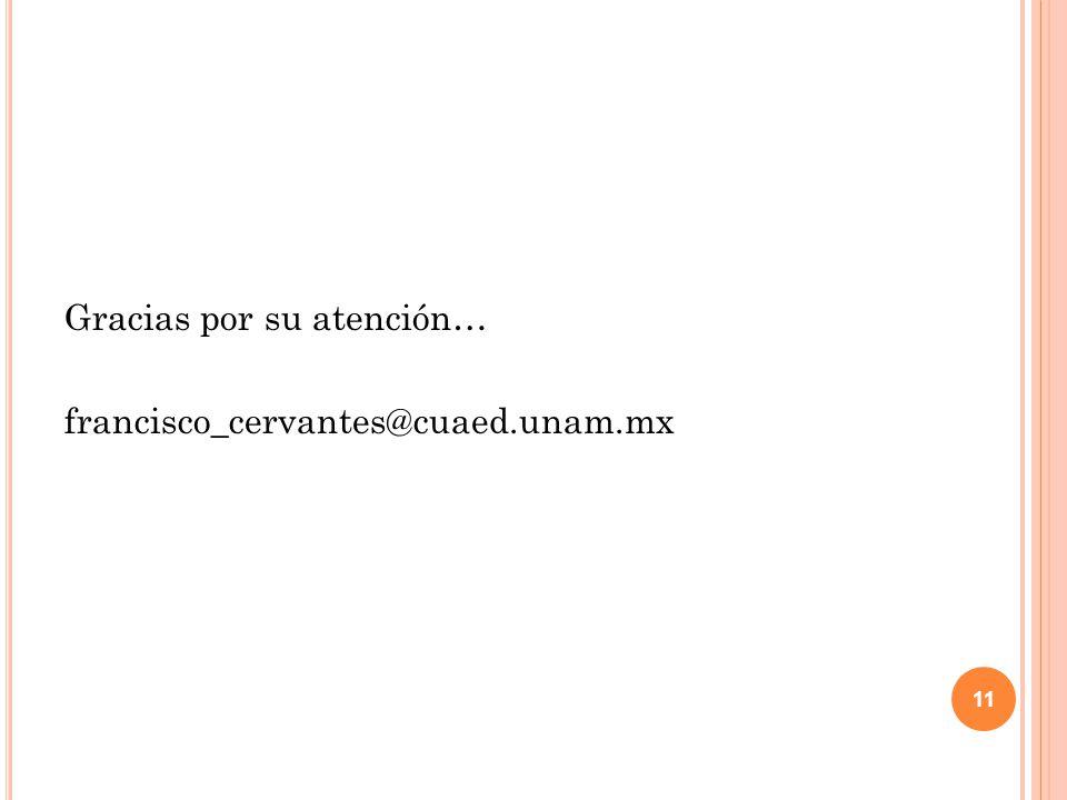 Gracias por su atención… francisco_cervantes@cuaed.unam.mx 11
