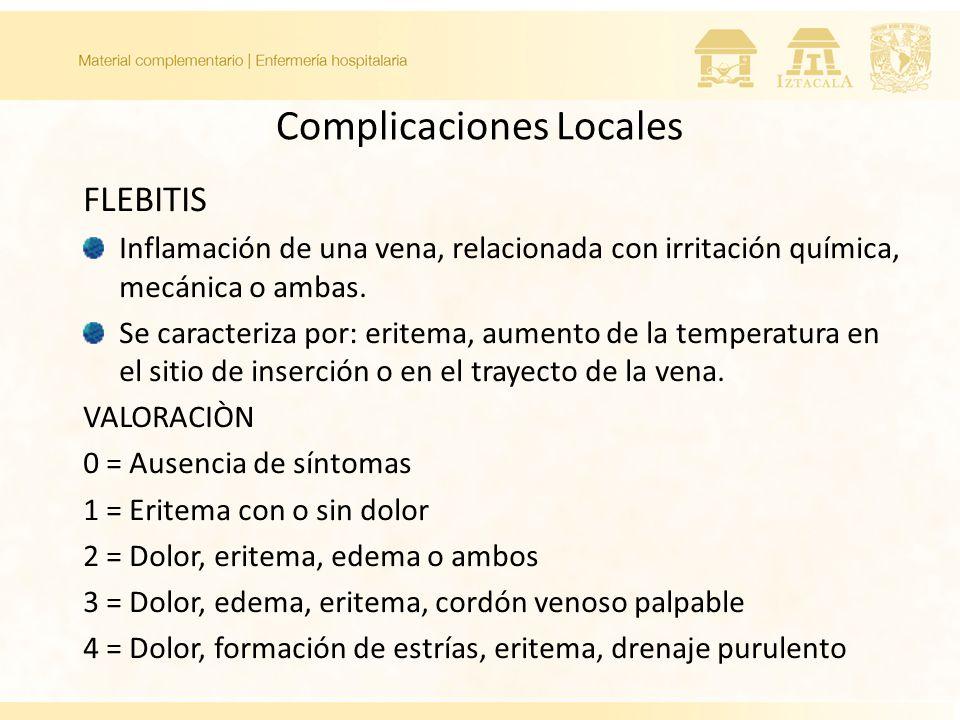 Complicaciones Locales FLEBITIS Inflamación de una vena, relacionada con irritación química, mecánica o ambas.