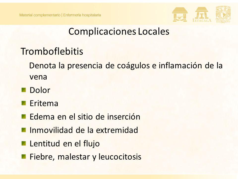 Complicaciones Locales Tromboflebitis Denota la presencia de coágulos e inflamación de la vena Dolor Eritema Edema en el sitio de inserción Inmovilidad de la extremidad Lentitud en el flujo Fiebre, malestar y leucocitosis