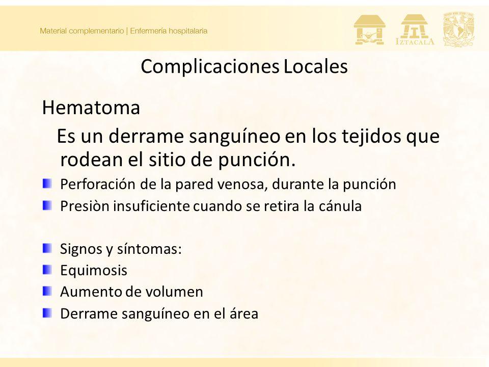 Complicaciones Locales Hematoma Es un derrame sanguíneo en los tejidos que rodean el sitio de punción.