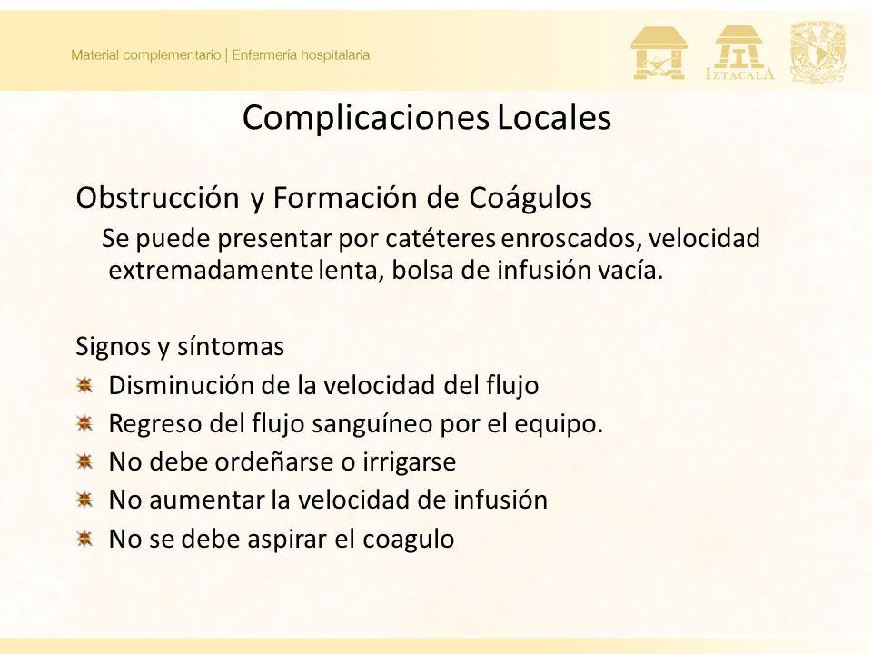 Complicaciones Locales Obstrucción y Formación de Coágulos Se puede presentar por catéteres enroscados, velocidad extremadamente lenta, bolsa de infusión vacía.