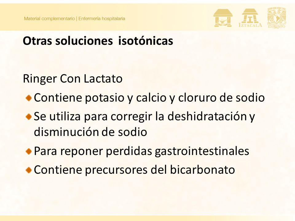 Otras soluciones isotónicas Ringer Con Lactato Contiene potasio y calcio y cloruro de sodio Se utiliza para corregir la deshidratación y disminución de sodio Para reponer perdidas gastrointestinales Contiene precursores del bicarbonato