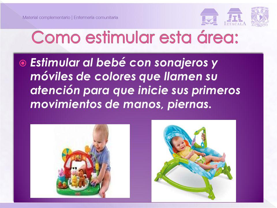 Estimular al bebé con sonajeros y móviles de colores que llamen su atención para que inicie sus primeros movimientos de manos, piernas.