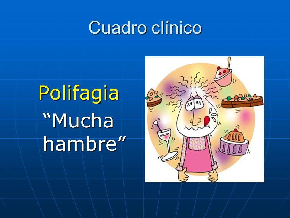 Cuadro clínico Polifagia Mucha hambre