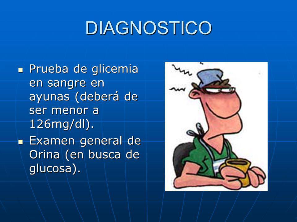 DIAGNOSTICO Prueba de glicemia en sangre en ayunas (deberá de ser menor a 126mg/dl). Prueba de glicemia en sangre en ayunas (deberá de ser menor a 126