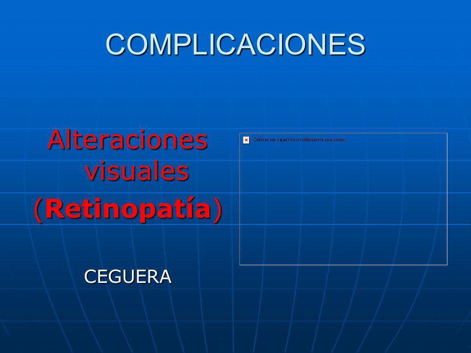 COMPLICACIONES Alteraciones visuales (Retinopatía) CEGUERA