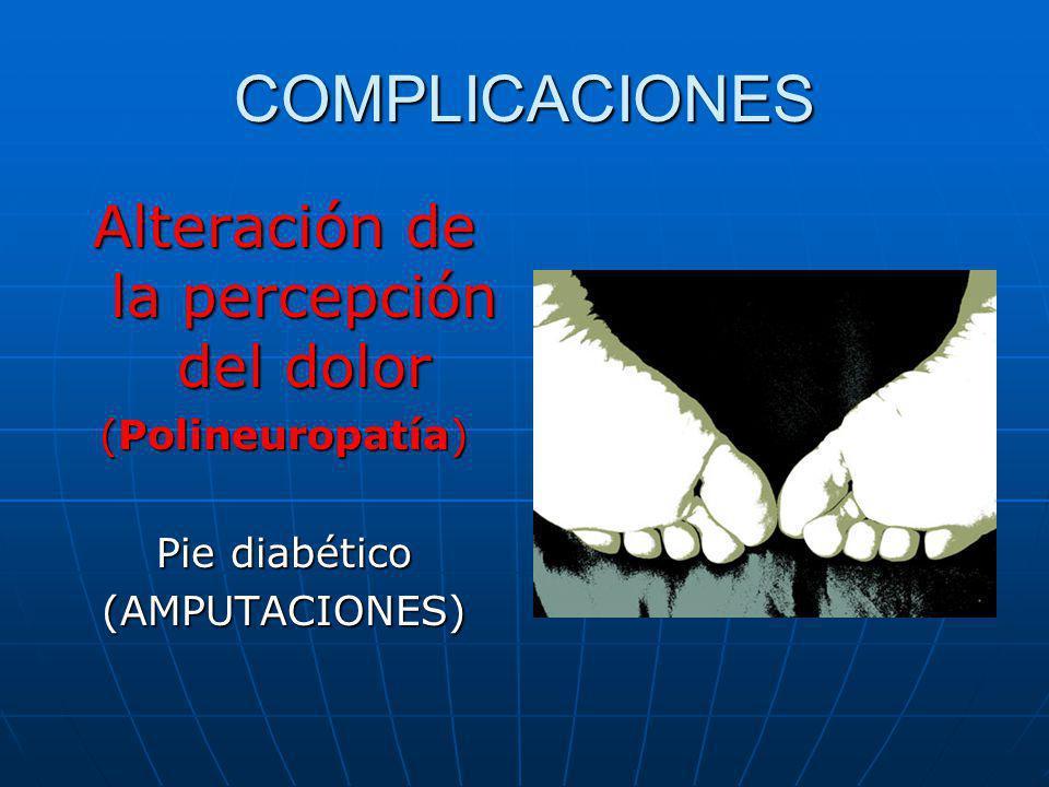 COMPLICACIONES Alteración de la percepción del dolor (Polineuropatía) Pie diabético (AMPUTACIONES)