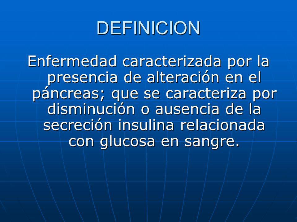 DEFINICION Enfermedad caracterizada por la presencia de alteración en el páncreas; que se caracteriza por disminución o ausencia de la secreción insul