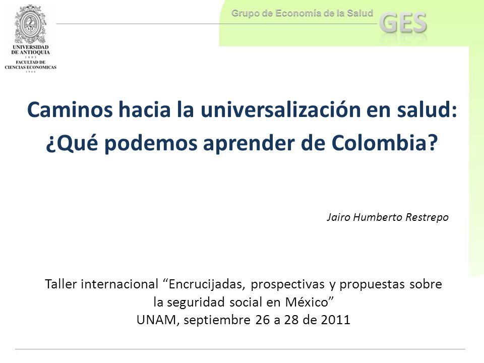 Taller internacional Encrucijadas, prospectivas y propuestas sobre la seguridad social en México UNAM, septiembre 26 a 28 de 2011 Caminos hacia la uni