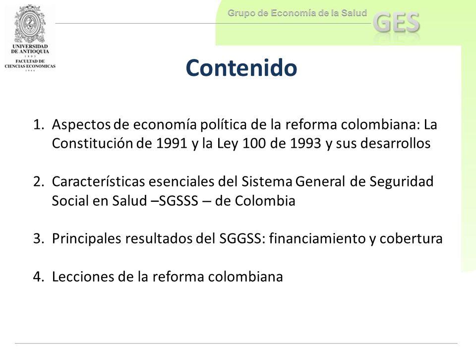Contenido 1.Aspectos de economía política de la reforma colombiana: La Constitución de 1991 y la Ley 100 de 1993 y sus desarrollos 2.Características e