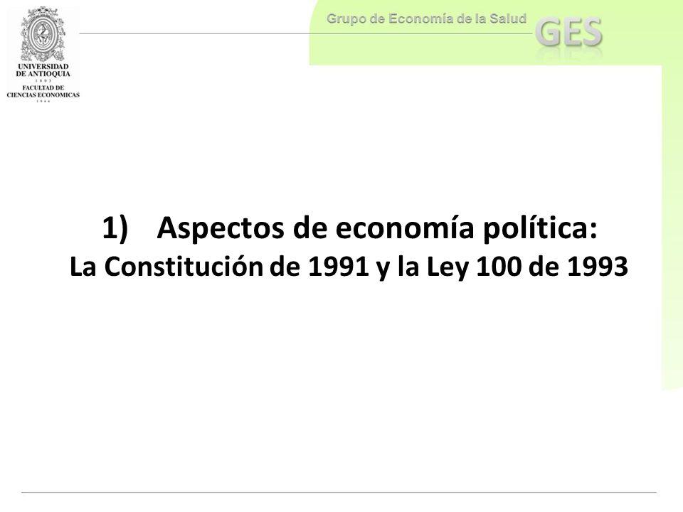 1)Aspectos de economía política: La Constitución de 1991 y la Ley 100 de 1993