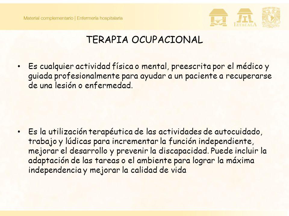 TERAPIA OCUPACIONAL Es cualquier actividad física o mental, preescrita por el médico y guiada profesionalmente para ayudar a un paciente a recuperarse