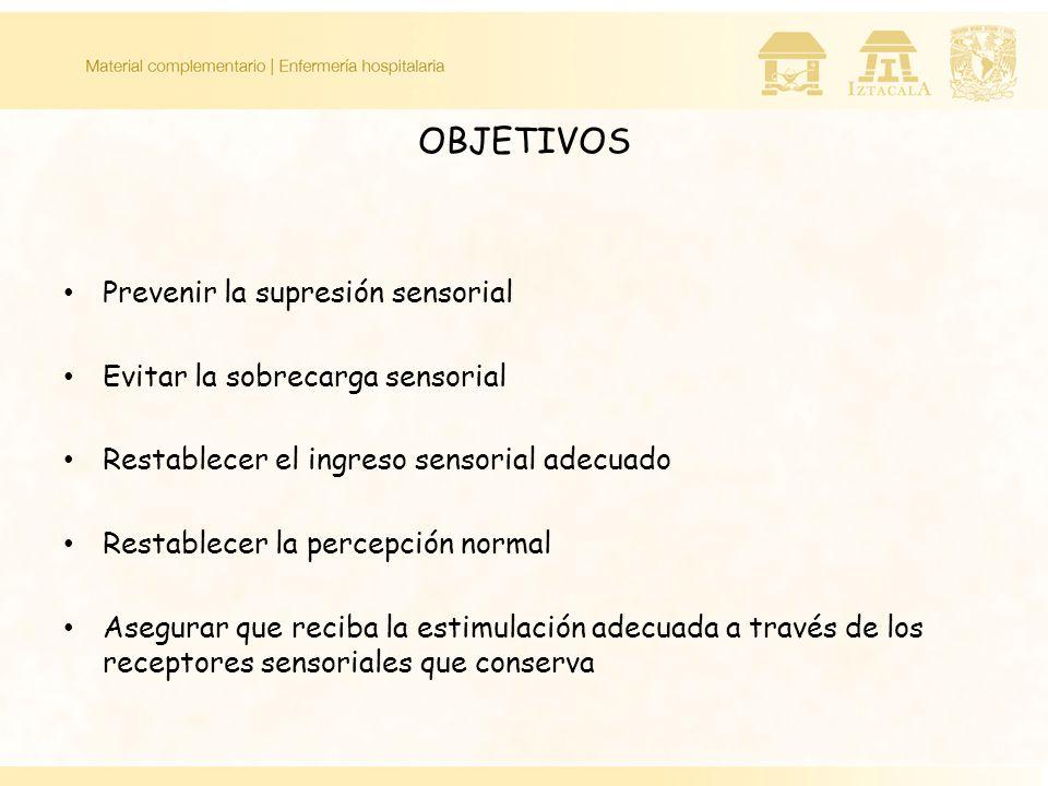 OBJETIVOS Prevenir la supresión sensorial Evitar la sobrecarga sensorial Restablecer el ingreso sensorial adecuado Restablecer la percepción normal As