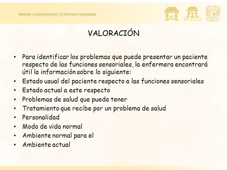 VALORACIÓN Para identificar los problemas que puede presentar un paciente respecto de las funciones sensoriales, la enfermera encontrará útil la infor