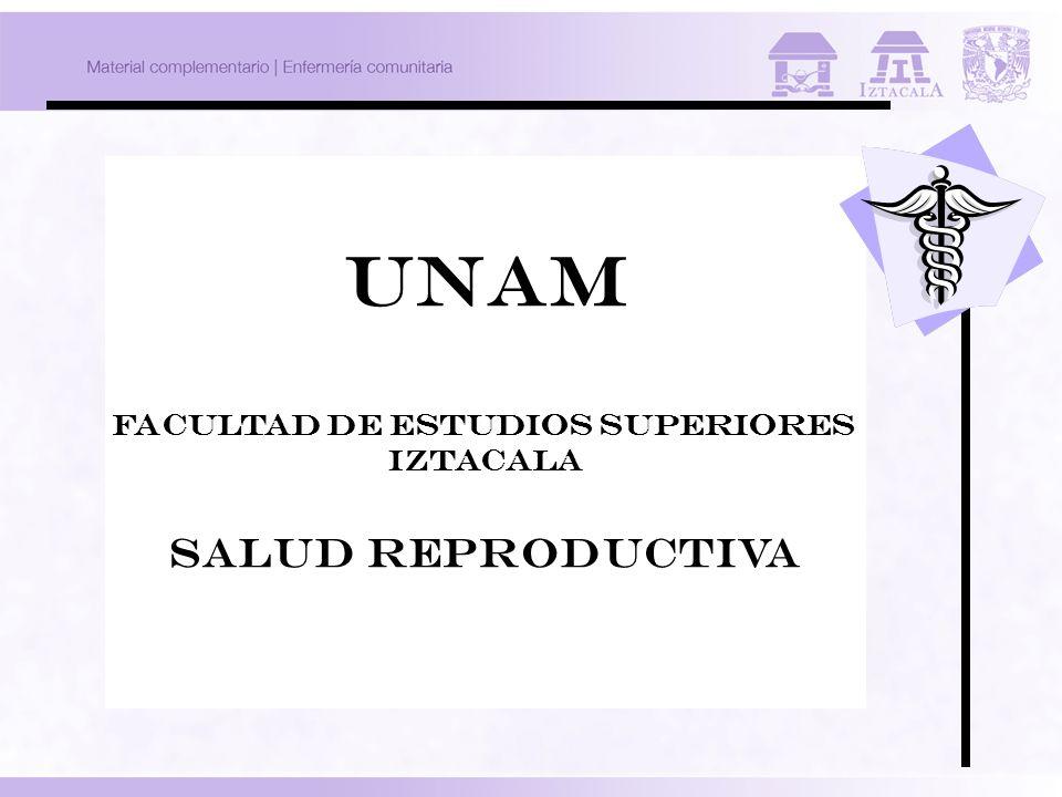 UNAM FACULTAD DE ESTUDIOS SUPERIORES IZTACALA SALUD REPRODUCTIVA