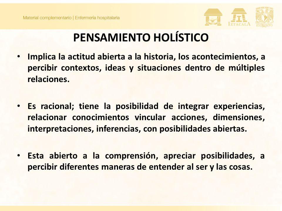 PENSAMIENTO HOLÍSTICO Implica la actitud abierta a la historia, los acontecimientos, a percibir contextos, ideas y situaciones dentro de múltiples relaciones.