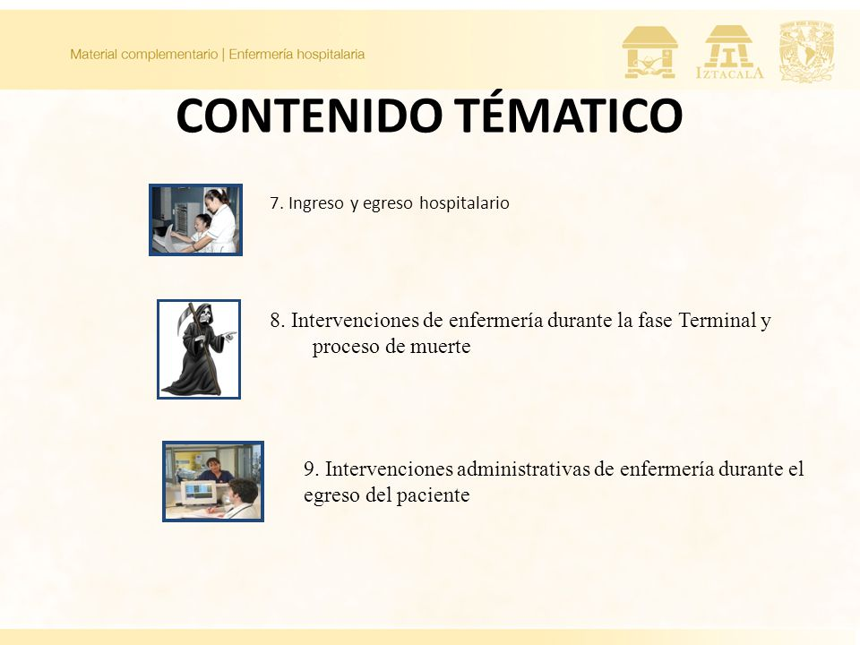 CONTENIDO TÉMATICO 7. Ingreso y egreso hospitalario 8. Intervenciones de enfermería durante la fase Terminal y proceso de muerte 9. Intervenciones adm