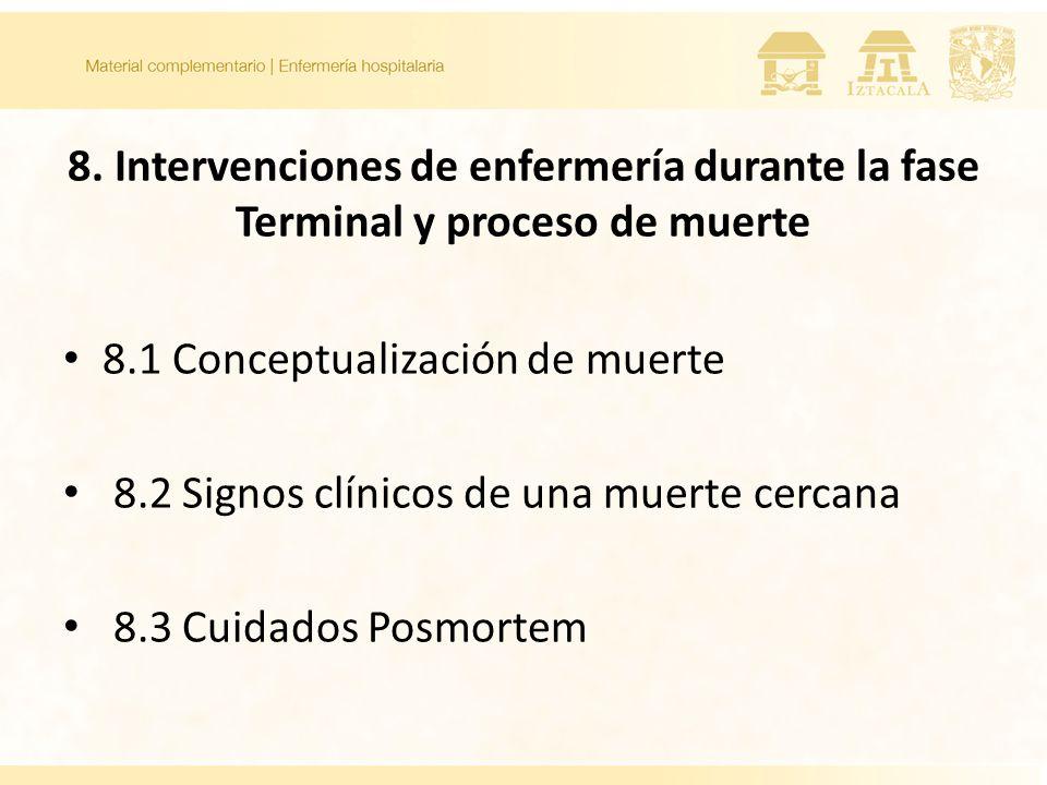 8. Intervenciones de enfermería durante la fase Terminal y proceso de muerte 8.1 Conceptualización de muerte 8.2 Signos clínicos de una muerte cercana