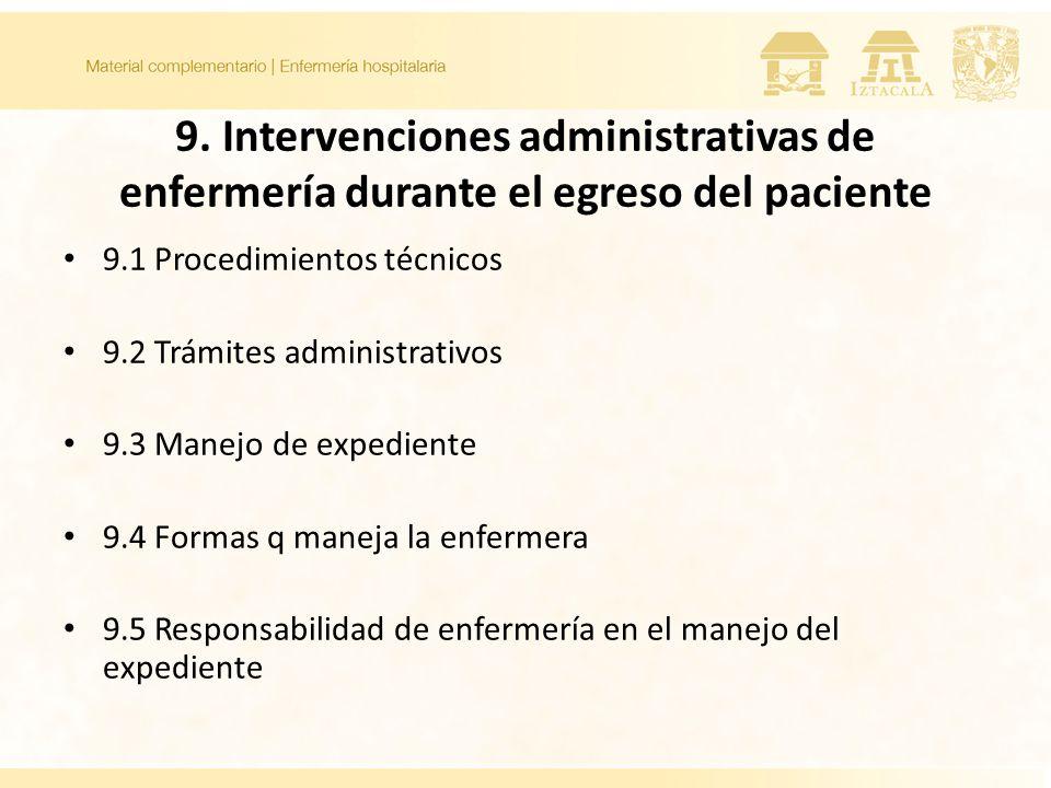 9. Intervenciones administrativas de enfermería durante el egreso del paciente 9.1 Procedimientos técnicos 9.2 Trámites administrativos 9.3 Manejo de