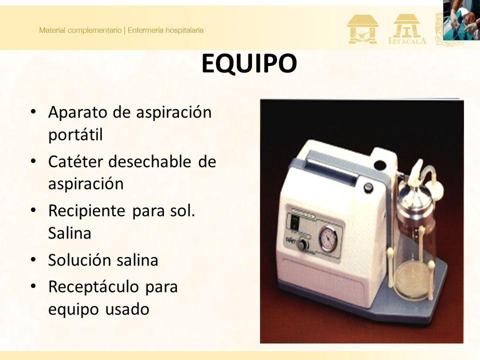 EQUIPO Aparato de aspiración portátil Catéter desechable de aspiración Recipiente para sol. Salina Solución salina Receptáculo para equipo usado
