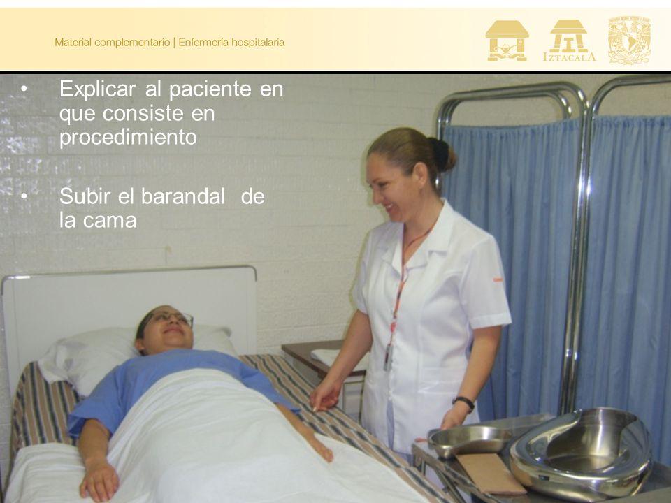 Explicar al paciente en que consiste en procedimiento Subir el barandal de la cama