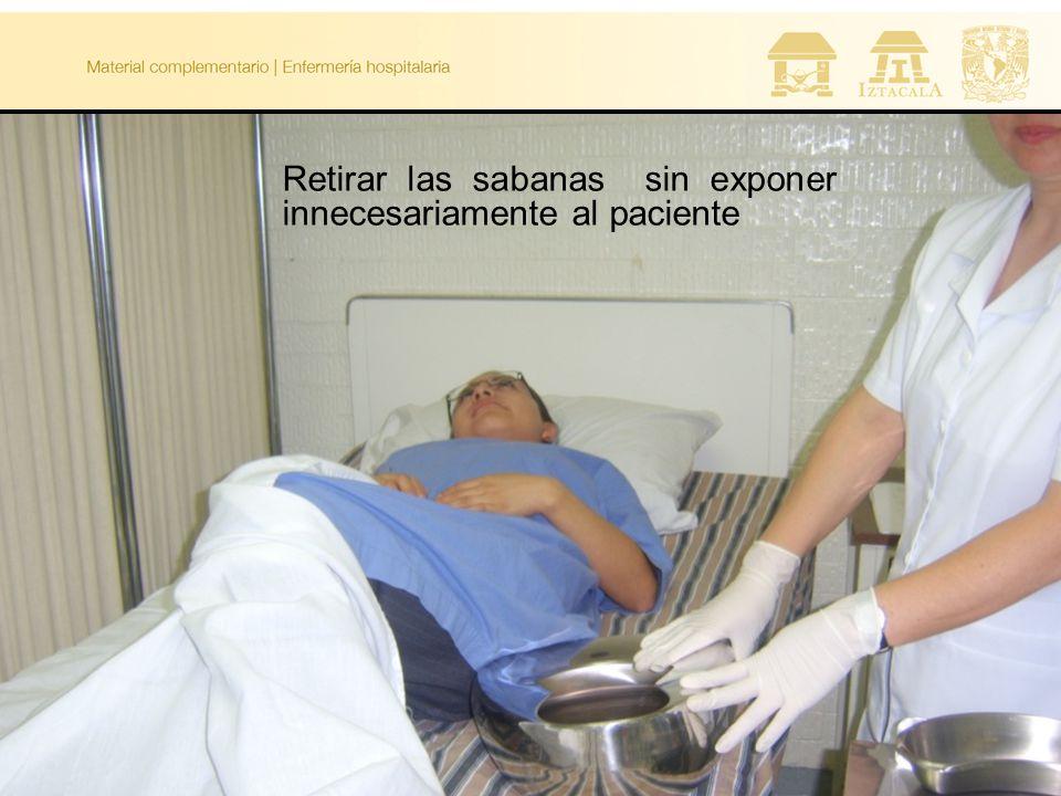 Retirar las sabanas sin exponer innecesariamente al paciente