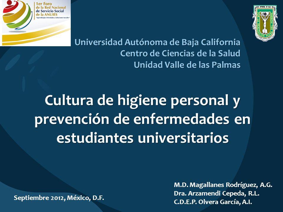 Universidad Autónoma de Baja California Centro de Ciencias de la Salud Unidad Valle de las Palmas Cultura de higiene personal y prevención de enfermedades en estudiantes universitarios M.D.