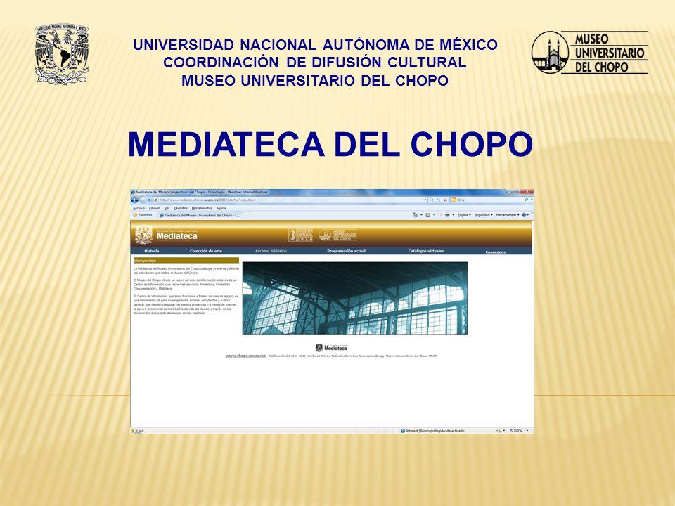 UNIVERSIDAD NACIONAL AUTÓNOMA DE MÉXICO COORDINACIÓN DE DIFUSIÓN CULTURAL MUSEO UNIVERSITARIO DEL CHOPO MEDIATECA DEL CHOPO