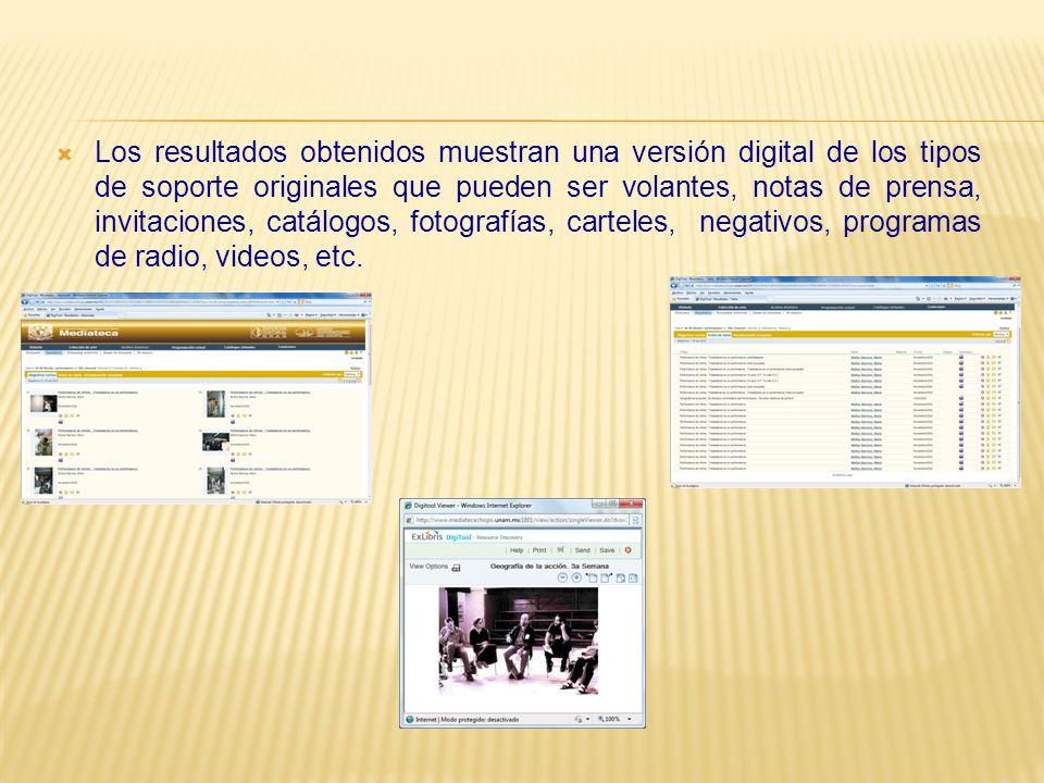 Los resultados obtenidos muestran una versión digital de los tipos de soporte originales que pueden ser volantes, notas de prensa, invitaciones, catálogos, fotografías, carteles, negativos, programas de radio, videos, etc.