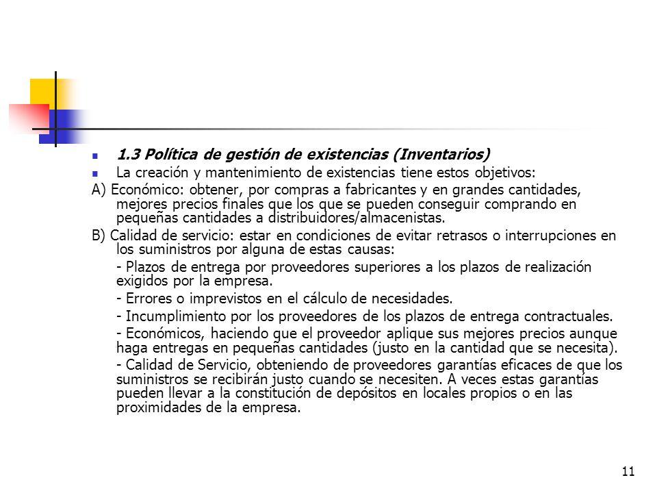 11 1.3 Política de gestión de existencias (Inventarios) La creación y mantenimiento de existencias tiene estos objetivos: A) Económico: obtener, por c