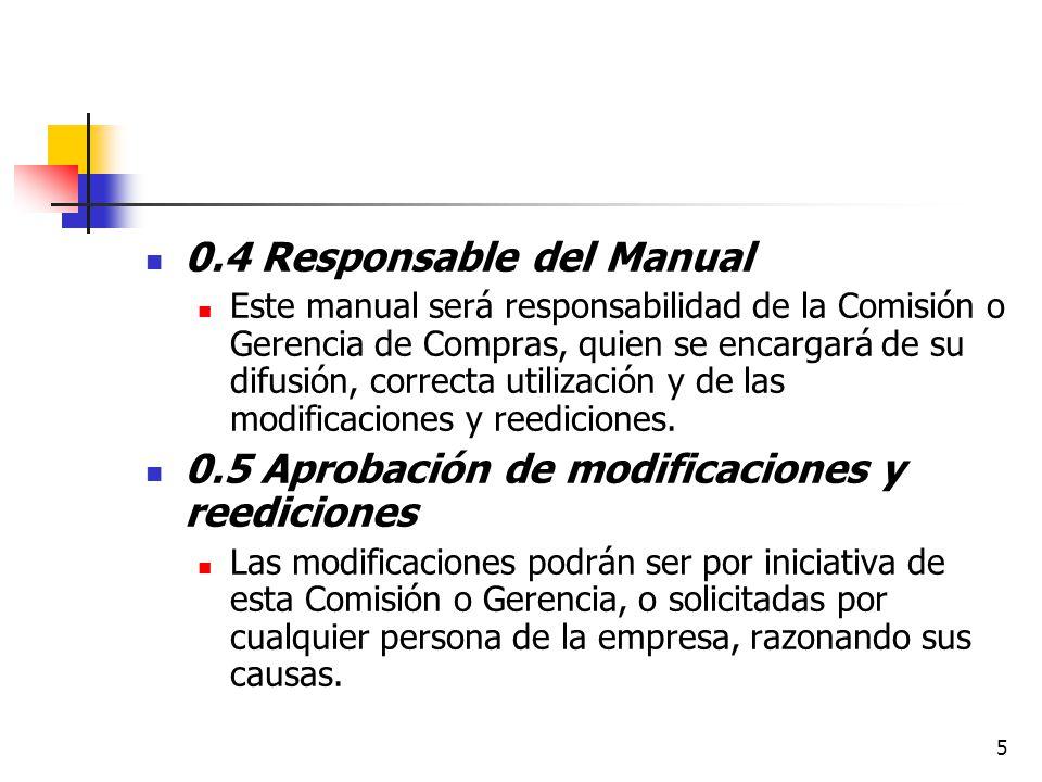 5 0.4 Responsable del Manual Este manual será responsabilidad de la Comisión o Gerencia de Compras, quien se encargará de su difusión, correcta utilización y de las modificaciones y reediciones.