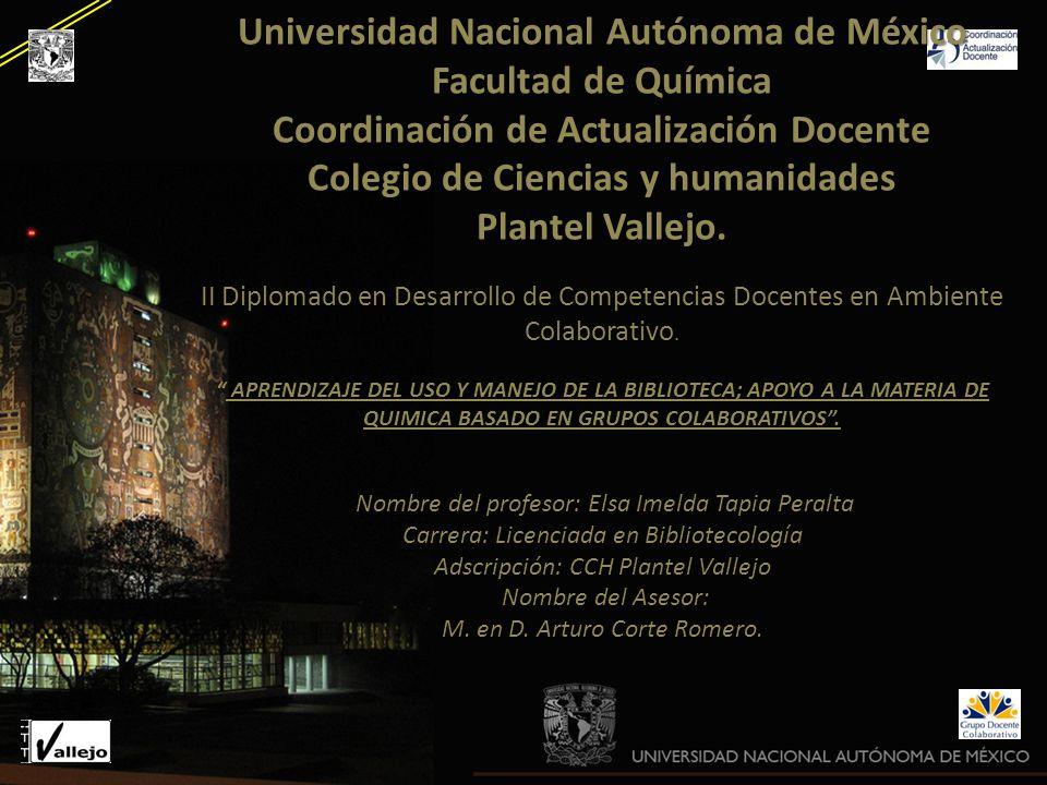 Universidad Nacional Autónoma de México Facultad de Química Coordinación de Actualización Docente Colegio de Ciencias y humanidades Plantel Vallejo. U
