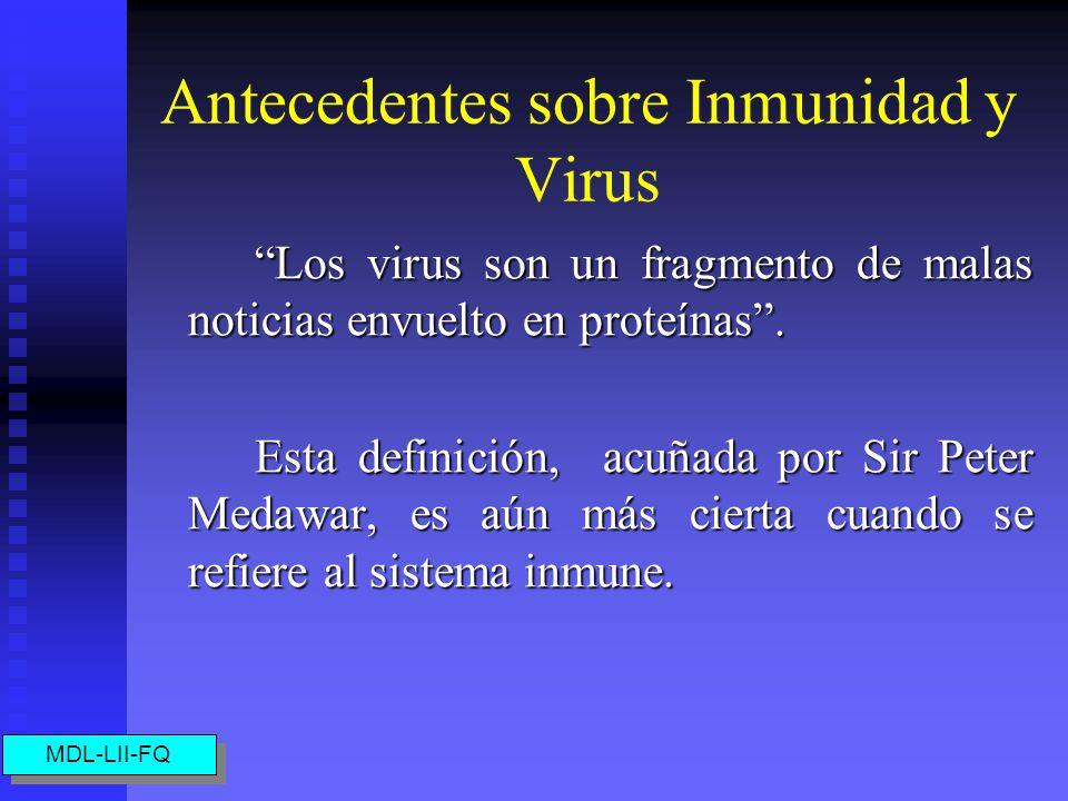 Antecedentes sobre Inmunidad y Virus Los virus son un fragmento de malas noticias envuelto en proteínas.