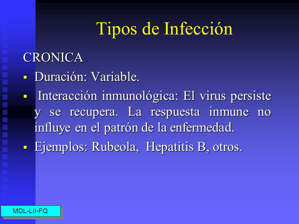 Tipos de Infección LATENTE Duración: Infección aguda y recurrente. Duración: Infección aguda y recurrente. Interacción inmunológica: Existe respuesta,