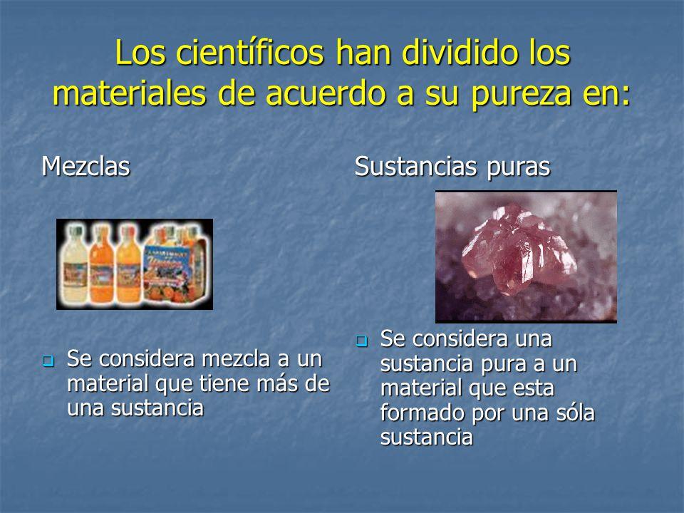 Los científicos han dividido los materiales de acuerdo a su pureza en: Mezclas Se considera mezcla a un material que tiene más de una sustancia Se con