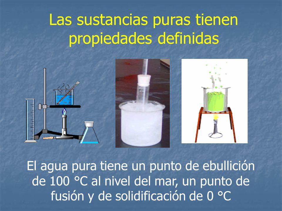 Las sustancias puras tienen propiedades definidas El agua pura tiene un punto de ebullición de 100 °C al nivel del mar, un punto de fusión y de solidi