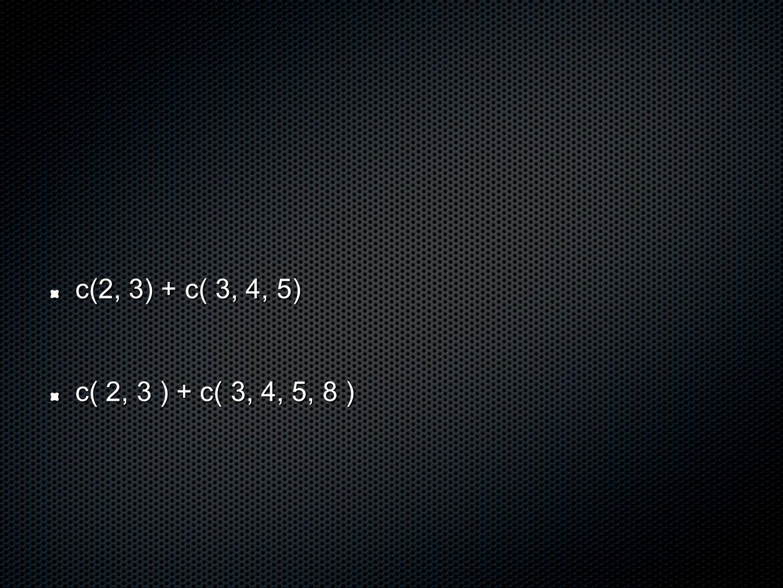 c(2, 3) + c( 3, 4, 5) c( 2, 3 ) + c( 3, 4, 5, 8 )