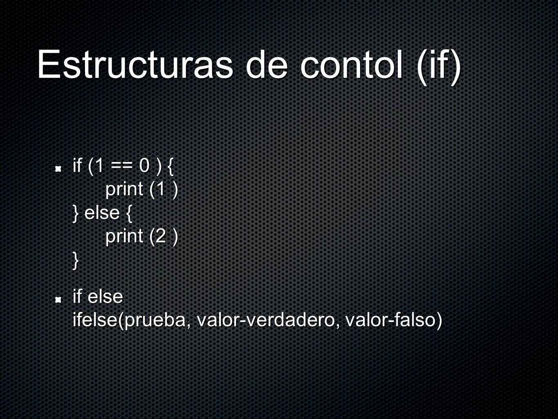 Estructuras de contol (if) if (1 == 0 ) { print (1 ) } else { print (2 ) } if else ifelse(prueba, valor-verdadero, valor-falso)