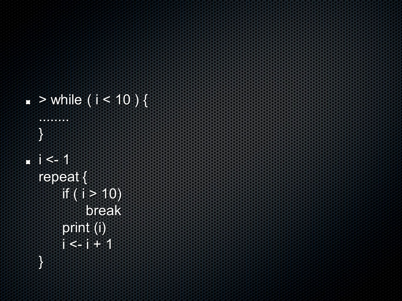 > while ( i while ( i < 10 ) {........ } i 10) break print (i) i 10) break print (i) i <- i + 1 }