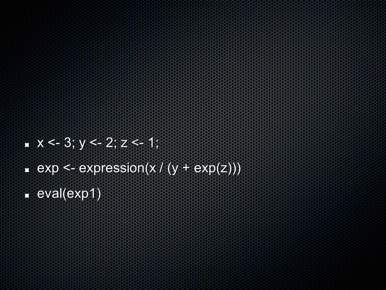 x <- 3; y <- 2; z <- 1; exp <- expression(x / (y + exp(z))) eval(exp1)