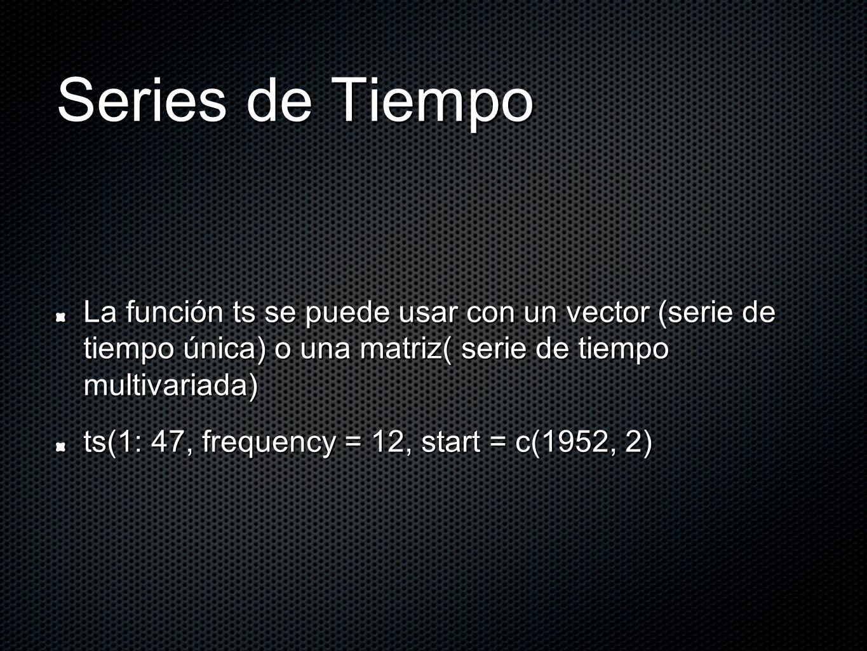Series de Tiempo La función ts se puede usar con un vector (serie de tiempo única) o una matriz( serie de tiempo multivariada) ts(1: 47, frequency = 1