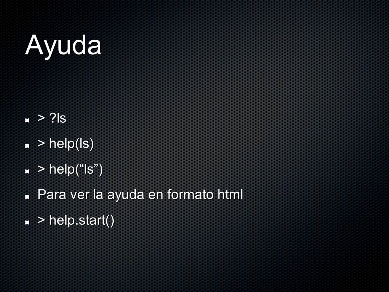 Ayuda > ls > help(ls) Para ver la ayuda en formato html > help.start()