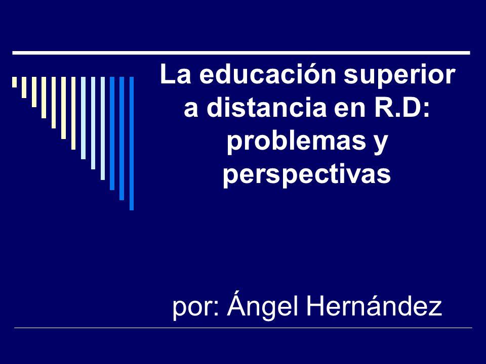 La educación superior a distancia en R.D: problemas y perspectivas por: Ángel Hernández