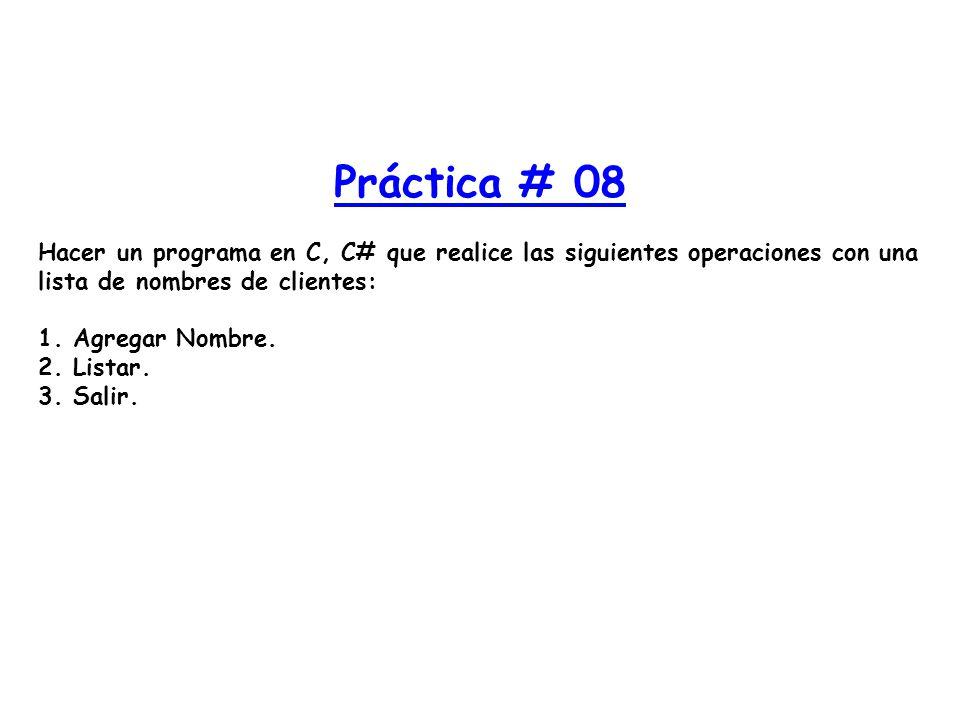Práctica # 08 Hacer un programa en C, C# que realice las siguientes operaciones con una lista de nombres de clientes: 1. Agregar Nombre. 2. Listar. 3.