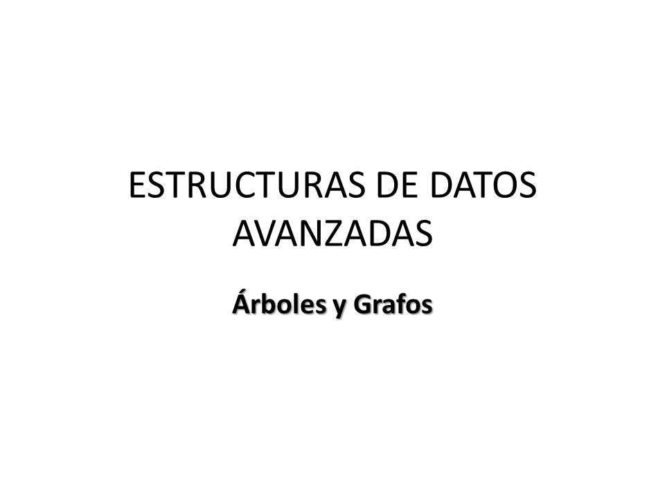 ESTRUCTURAS DE DATOS AVANZADAS Árboles y Grafos