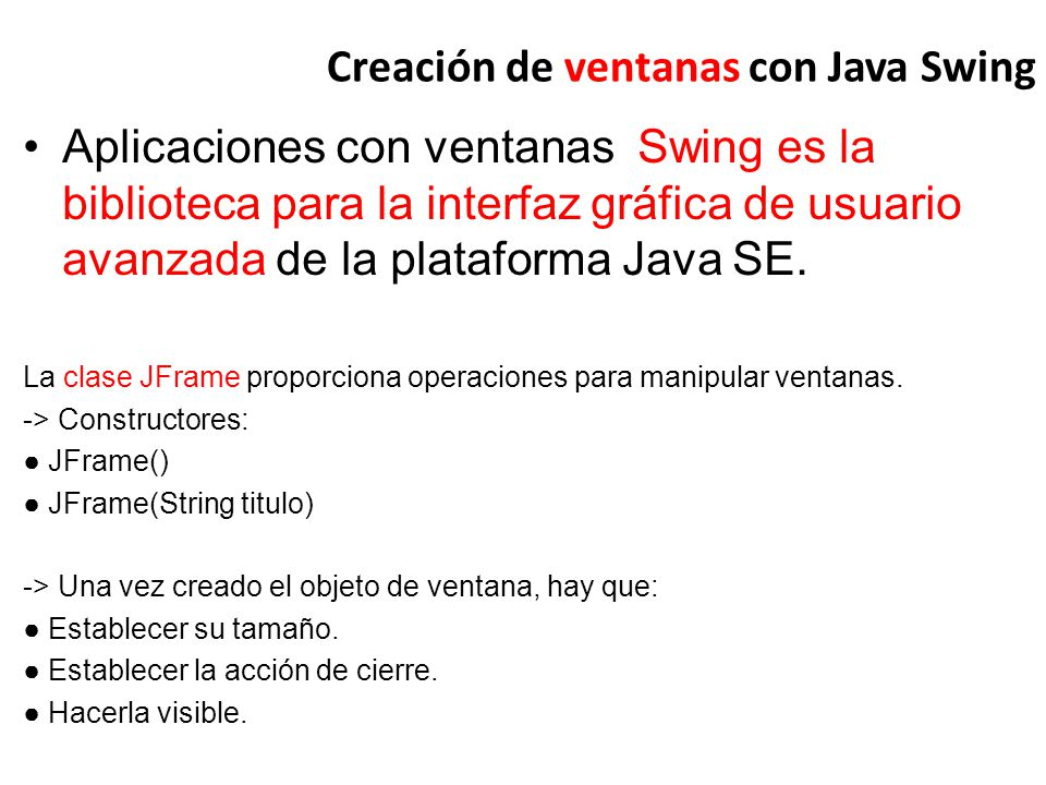 Creación de ventanas con Java Swing Aplicaciones con ventanas Swing es la biblioteca para la interfaz gráfica de usuario avanzada de la plataforma Jav